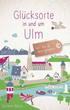 Glücksorte in und um Ulm - Rösch, Stefanie