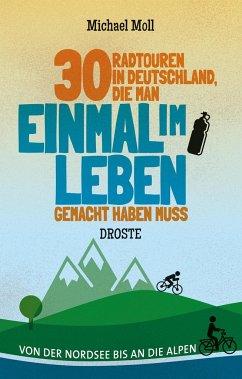 30 Radtouren in Deutschland, die man einmal im Leben gemacht haben muss - Moll, Michael