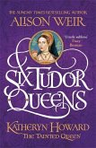 Six Tudor Queens 5: Katheryn Howard, The Tainted Queen