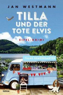 Tilla und der tote Elvis / Eifel-Krimi Bd.2 - Westmann, Jan
