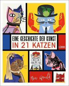 Eine Geschichte der Kunst in 21 Katzen - Gould, Nia
