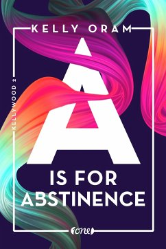 A is for Abstinence / Kellywood-Dilogie Bd.2 - Oram, Kelly