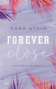 Forever Close / San Teresa University Bd.3 - Atkin, Kara