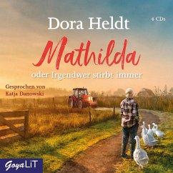 Mathilda oder Irgendwer stirbt immer, 4 Audio-CD - Heldt, Dora