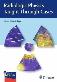 Radiologic Physics Taught Through Cases - Nye, Jonathon A.