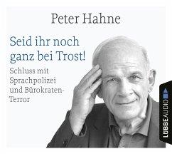 Seid ihr noch ganz bei Trost!, 4 Audio-CD - Hahne, Peter