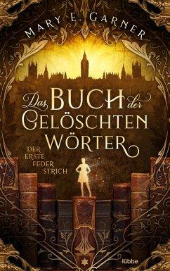 Der erste Federstrich / Das Buch der gelöschten Wörter Bd.1 - Garner, Mary E.