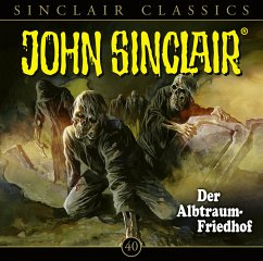 Der Albtraum-Friedhof / John Sinclair Classics Bd.40 (Audio-CD)