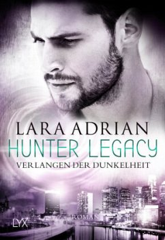 Verlangen der Dunkelheit / Hunter Legacy Bd.3 - Adrian, Lara