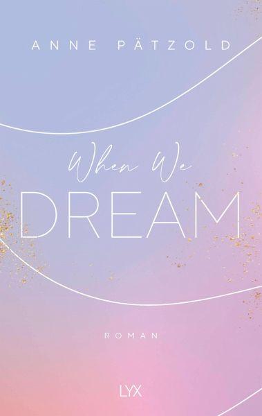 When We Dream / LOVE NXT Bd.1 von Anne Pätzold portofrei