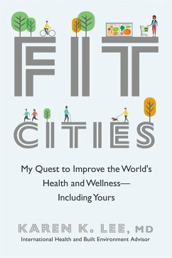 Fit Cities: My Quest to Improve the World's Health and Wellness--Including Yours - Lee, Karen K.