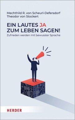 Ein lautes Ja zum Leben sagen! - Scheurl-Defersdorf, Mechthild R. von;Stockert, Theodor R. von