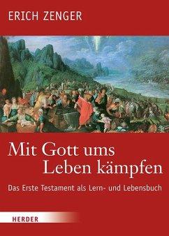 Mit Gott ums Leben kämpfen - Zenger, Erich
