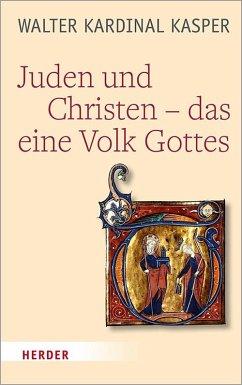 Juden und Christen - das eine Volk Gottes - Kasper, Walter