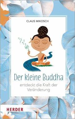 Der kleine Buddha entdeckt die Kraft der Veränderung - Mikosch, Claus