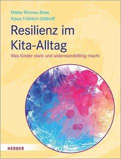 Resilienz im Kita-Alltag - Rönnau-Böse, Maike;Fröhlich-Gildhoff, Klaus
