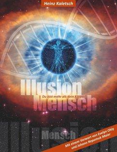 Illusion Mensch (eBook, ePUB) - Kaletsch, Heinz