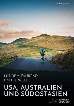 Mit dem Fahrrad um die Welt: USA, Australien und Südostasien (eBook, PDF)