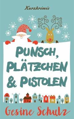 Punsch, Plätzchen & Pistolen (eBook, ePUB) - Schulz, Gesine