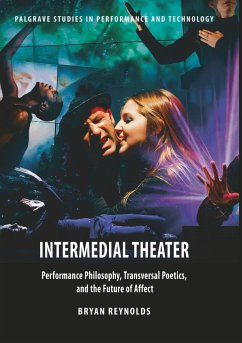 Intermedial Theater: Performance Philosophy, Transversal Poetics, and the Future of Affect - Reynolds, Bryan