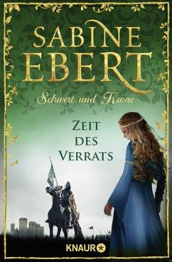 Zeit des Verrats / Schwert und Krone Bd.3 - Ebert, Sabine