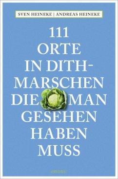 111 Orte in Dithmarschen, die man gesehen haben muss - Heineke, Sven;Heineke, Andreas