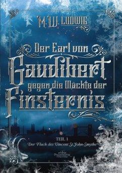 Der Earl von Gaudibert gegen die Mächte der Finsternis, Der Fluch des Vincent St.John-Smythe - Ludwig, M. W.