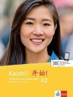 Kaishi! A2. Übungsbuch+Audios online. Chinesisch für Studierende. Übungsbuch mit Audios