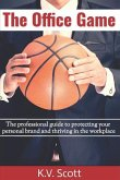The Office Game: The professional guide to protecting your personal brand and thriving in the workplace
