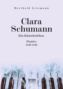 Clara Schumann. Ein Künstlerleben - Litzmann, Berthold
