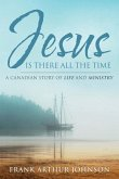 Jesus Is There All the Time: A Canadian Story of Life and Ministry