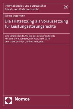 Die Fristsetzung als Voraussetzung für Leistungsstörungsrechte (eBook, PDF) - Engelmann, Sabine