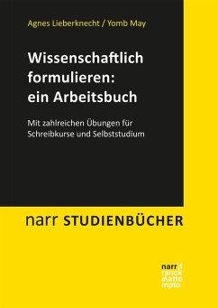 Wissenschaftlich formulieren: ein Arbeitsbuch (eBook, PDF) - Lieberknecht, Agnes; May, Yomb