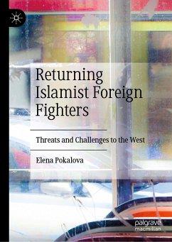 Returning Islamist Foreign Fighters (eBook, PDF) - Pokalova, Elena