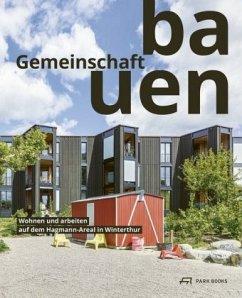 Gemeinschaft bauen - Ulrich, Ulrike; Salm, Karin; Schärer, Caspar; Wolf, Sabine; Mächler, Reto