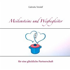 Meilensteine und Wegbegleiter für eine glückliche Partnerschaft - Tetzlaff, Gabriela