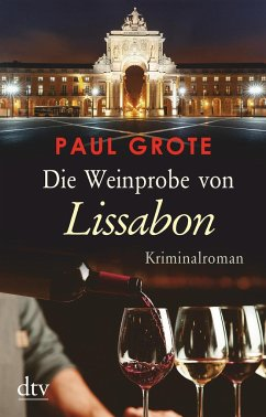 Die Weinprobe von Lissabon / Weinkrimi Bd.16 - Grote, Paul