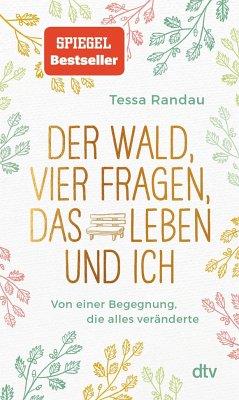 Der Wald, vier Fragen, das Leben und ich, Von einer Begegnung, die alles veränderte - Randau, Tessa