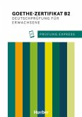 Prüfung Express. Goethe-Zertifikat B2. Deutschprüfung für Erwachsene