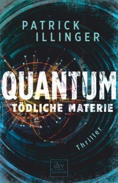 QUANTUM - Tödliche Materie - Illinger, Patrick