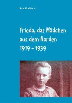 Frieda, das Mädchen aus dem Norden 1919 - 1939 - Deister, Beate Silvia