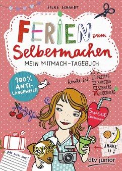 Ferien zum Selbermachen, Mein Mitmach-Tagebuch - Schmidt, Silke