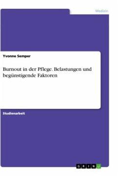 Burnout in der Pflege. Belastungen und begünstigende Faktoren