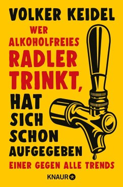 Wer alkoholfreies Radler trinkt, hat sich schon aufgegeben (eBook, ePUB) - Keidel, Volker
