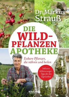 Die Wildpflanzen-Apotheke (eBook, ePUB) - Strauß, Markus