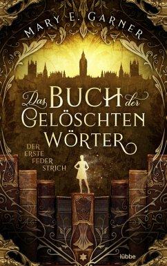 Der erste Federstrich / Das Buch der gelöschten Wörter Bd.1 (eBook, ePUB) - Garner, Mary E.
