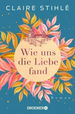 Wie uns die Liebe fand (eBook, ePUB) - Stihlé, Claire