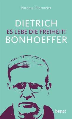 Dietrich Bonhoeffer - Es lebe die Freiheit! (eBook, ePUB) - Ellermeier, Barbara