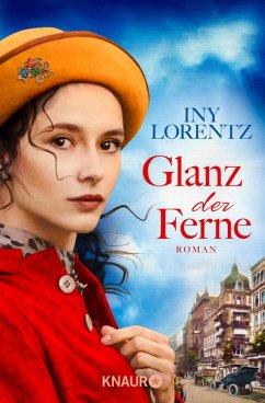 Glanz der Ferne / Berlin-Trilogie Bd.3 (eBook, ePUB) - Lorentz, Iny