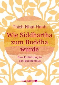 Wie Siddhartha zum Buddha wurde (eBook, ePUB) - Thich, Nhat